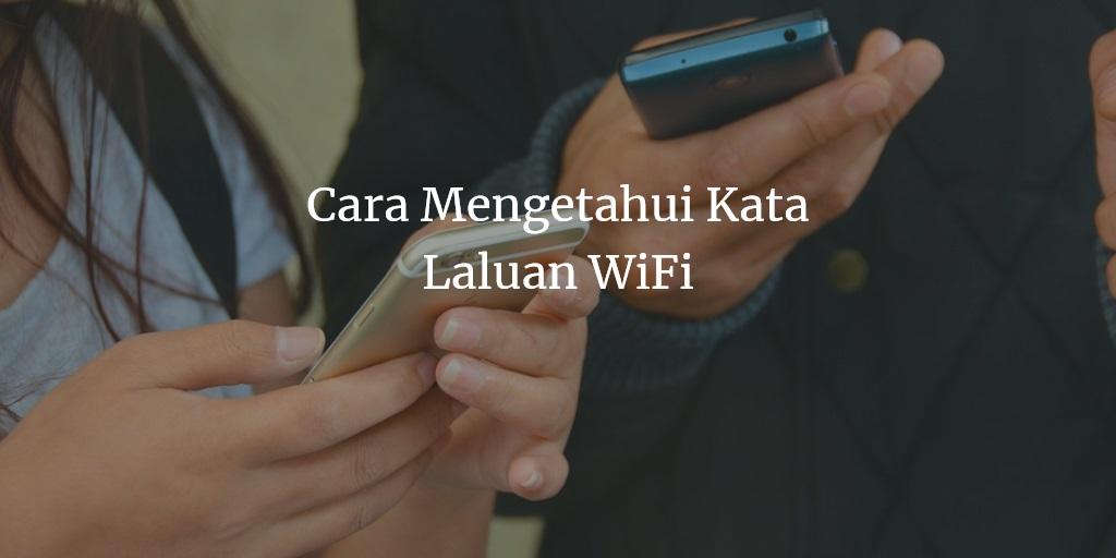 Cara Mengetahui Kata Laluan WiFi